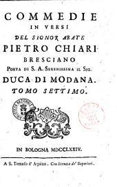Commedie in versi del sig. abate Pietro Chiari bresciano ... Tomo primo [-decimo]: Tomo 7, Volume 7