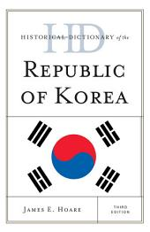 Historical Dictionary of the Republic of Korea: Edition 3