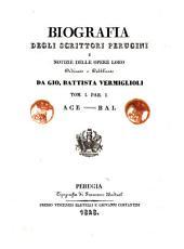 Biografia degli scrittori perugini e notizie delle opere loro ordinate e pubblicate da Gio. Battista Vermiglioli. Tom. 1. par. 1. [-2. parte 2.]: ACE-BAL, Volume 1