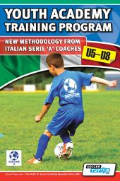 Youth Academy Training Program U5-U8: New Methodology from Italian Serie 'A' Coaches
