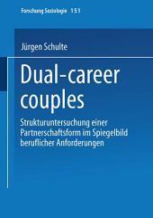 Dual-career couples: Strukturuntersuchung einer Partnerschaftsform im Spiegelbild beruflicher Anforderungen