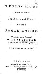 Reflections on the Causes of the Rise and Fall of the Roman Empire ... The third edition