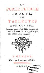 Le Porte-feuille trouvé, ou Tablettes d'un curieux: contenant quantité de pièces fugitives de Mr. de Voltaire, qui ne sont dans aucune de ses éditions
