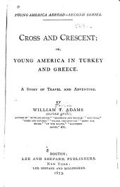 Cross and Crescent: Or, Young America in Turkey and Greece. A Story of Travel and Adventure