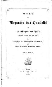 Briefe von Alexander von Humboldt an Varnhagen von Ense aus den Jahren 1827 bis 1858: Nebst Auszügen aus Varnhagen's Tagebüchern, u. Briefen v. Varnhagen u. Andern an Humboldt