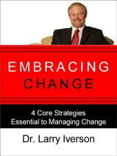 Embracing Change: 4 Core Strategies Essential to Managing Change