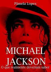 Michael Jackson O Que Realmente Deveriam Saber