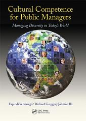 Cultural Competence for Public Managers: Managing Diversity in Today' s World
