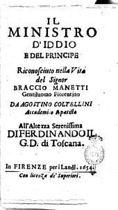 Il ministro d'Iddio e del principe riconosciuto nella Vita del signor Braccio Manetti gentiluomo fiorentino da Agostino Coltellini accademico apatista all'altezza serenissima di Ferdinando 2. g.d. di Toscana