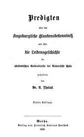 Dr. August Tholuck's Werke: Bd. Predigten über hauptstücke des christlichen Glaubens und Lebens, 2-3. Bd.-5. Aufl., 4-6. Bd.-3. Aufl. 1863