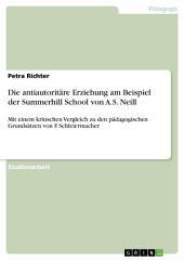 Die antiautoritäre Erziehung am Beispiel der Summerhill School von A.S. Neill: Mit einem kritischen Vergleich zu den pädagogischen Grundsätzen von F. Schleiermacher