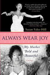 Always Wear Joy: My Mother Bold and Beautiful
