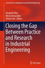 Closing the Gap Between Practice and Research in Industrial Engineering PDF