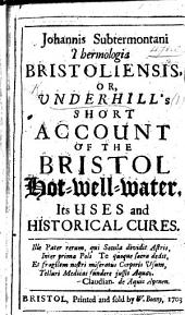 J. Subtermontani thermologia Bristoliensis, or, U.'s short account of the Bristol Hot-well-water, its uses and ... cures. Eng