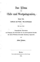 Das Klima von Chile und Westpatagonien: Erster Teil. Luftdrücke und Winde. Meeresströmungen, Band 25