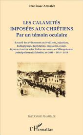 Les calamités imposées aux chrétiens: Par un témoin oculaire - Recueil des évènements malveillants, injustices, kidnappings, déportation, massacres, exode, injures et autres actes hideux survenus en Mésopotamie, principalement à Mardin, en 1895-1914-1919