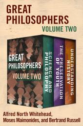 Great Philosophers Volume Two: Science and Philosophy, The Preservation of Youth, and Understanding History