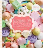 Marshmallow Madness: Dozens of Puffalicious Recipes