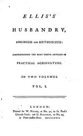 Ellis's Husbandry: Abridged and Methodized : Comprehending the Most Useful Articles of Practical Agriculture