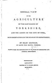 General view of the agriculture of the East Riding of Yorkshire: and the ainsty of the city of York, with observations on the means of its improvement, Volume 9, Issue 1