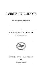 Rambles on Railways. With maps, diagrams, and appendices