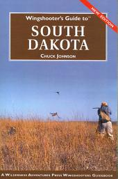 Wingshooter's Guide to South Dakota: Upland Birds and Waterfowl