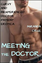Meeting the Doctor (Curvy and Inexperienced Doctor Patient Erotica)