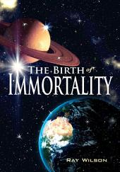 The Birth of Immortality