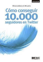 Cómo conseguir 10.000 seguidores en Twitter