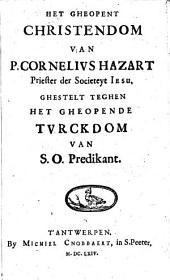 Het gheopent Christendom van P. Cornelius Hazart... ghestelt teghen Het gheopende Turckdom van S. O. Predikant