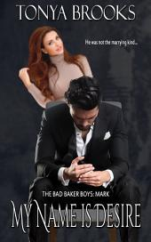 My Name Is Desire: The Bad Baker Boys: Mark