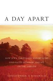 A Day Apart:How Jews, Christians, and Muslims Find Faith, Freedom, and Joy on the Sabbath