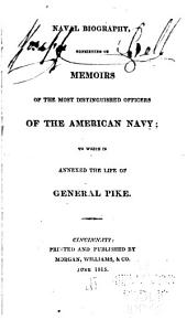 Naval Biography: Consisting of Memoirs of the Most Distinguished Officers of the American Navy; to which is Annexed the Life of General Pike