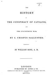 The History of the Conspiracy of Catiline and the Jugurthine War, ... Translated by W. Rose