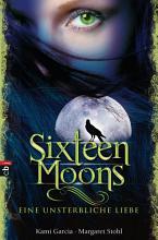 Sixteen Moons   Eine unsterbliche Liebe PDF