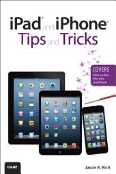 iPad and iPhone Tips and Tricks (Covers iOS 6 on iPad, iPad mini, and iPhone): Edition 2