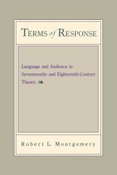 Terms of Response: Language and the Audience in Seventeenth- and Eighteenth-Century Theory