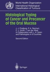 Histological Typing of Cancer and Precancer of the Oral Mucosa: In Collaboration with L.H.Sobin and Pathologists in 9 Countries, Edition 2