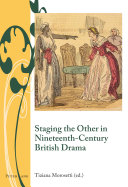 Staging the Other in Nineteenth Century British Drama PDF