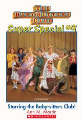 The Baby-Sitters Club Super Special #9: Starring the Baby-Sitters Club!