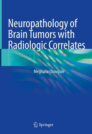 Neuropathology of Brain Tumors with Radiologic Correlates