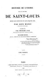 Histoire de L'ordre royal et militaire de Saint-Louis ... jusqu'en 1830, terminée per T. Anne: Volume1