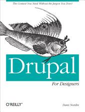 Drupal for Designers: The Context You Need Without the Jargon You Don't