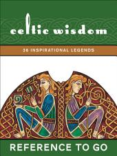 Celtic Wisdom: Reference to Go: 36 Inspirational Legends