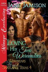 Loving Her Two Werewolves [Werebears of Shatland, Texas 4]