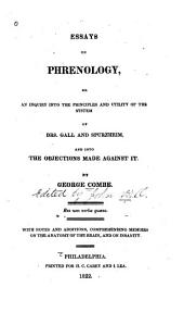 Essays on Phrenology: Or An Inquiry Into the Principles and Utility of the System of Drs. Gall and Spurzheim, and Into the Objections Made Against it