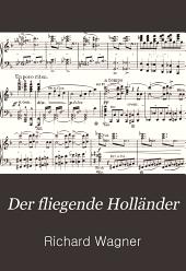 Der fliegende Holländer: Vollständiger Klavier-Auszug mit deutschem Text