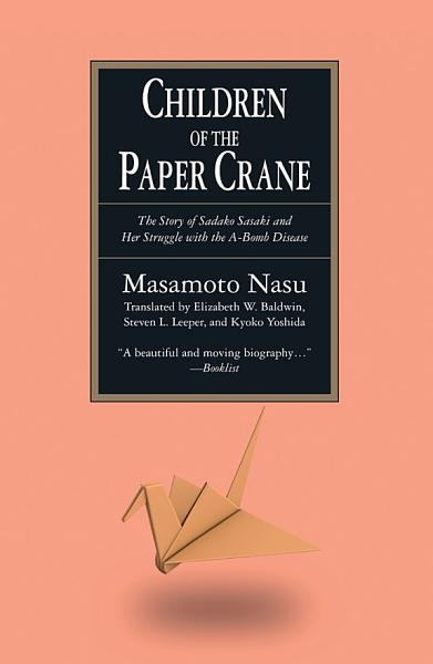 Download The Children of the Paper Crane  The Story of Sadako Sasaki and Her Struggle with the A Bomb Disease Book