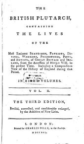 The British Plutarch: Containing The Lives Of The Most Eminent Statesmen, Patriots, Divines, Warriors, Philosophers, Poets, And Artists, of Great Britain and Ireland, from the Accession of Henry VIII. to the Present Time. Including, a Compendious View of the History of England During that Period : In Eight Volumes, Volume 2