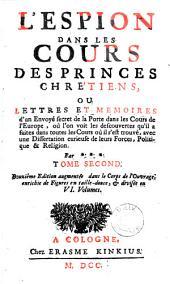 L'Espion dans les cours des princes chrétiens ou Lettres et mémoires d'un envoyé secret de la porte dans les cours de l'Europe ...
